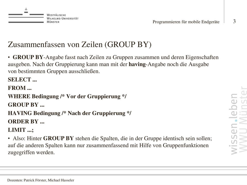 .. WHERE Bedingung /* Vor der Gruppierung */ GROUP BY... HAVING Bedingung /* Nach der Gruppierung */ ORDER BY... LIMIT.