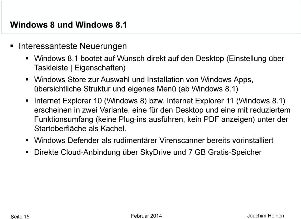 und eigenes Menü (ab Windows 8.1) Internet Explorer 10 (Windows 8) bzw. Internet Explorer 11 (Windows 8.