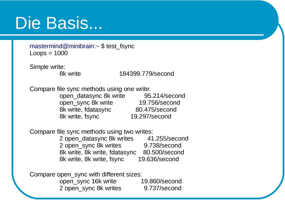 475/second 8k write, fsync 19.297/second Compare file sync methods using two writes: 2 open_datasync 8k writes 41.
