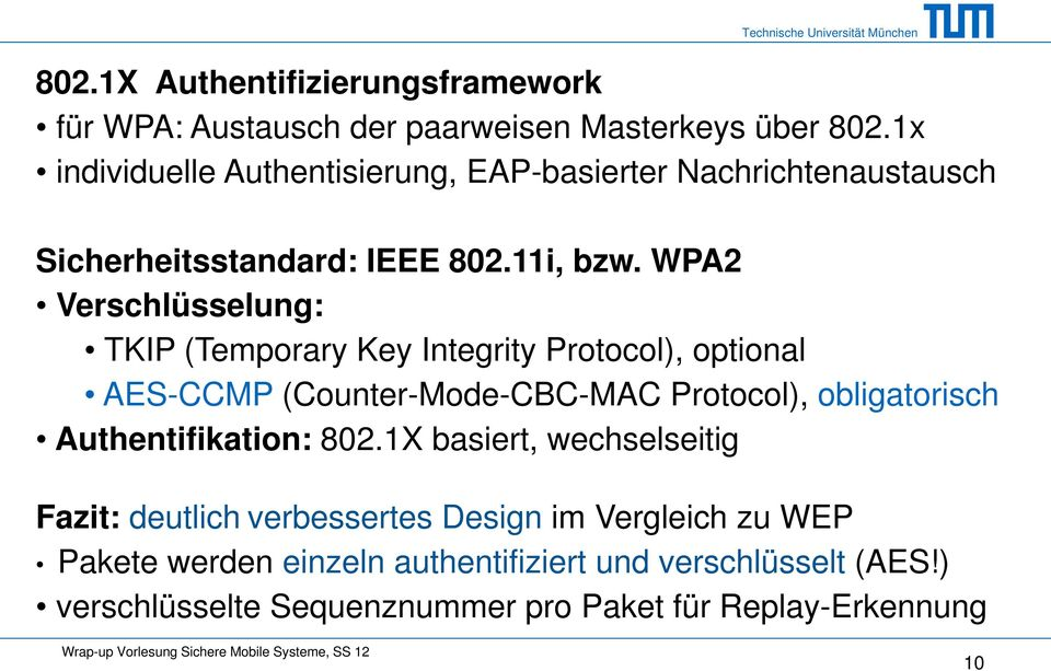 WPA2 Verschlüsselung: TKIP (Temporary Key Integrity Protocol), optional AES-CCMP (Counter-Mode-CBC-MAC Protocol), obligatorisch
