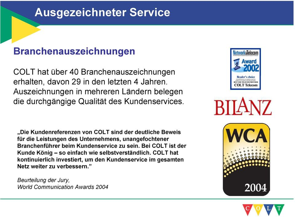 Reader s choice Network&Telecom is very pleased to reward your company for its excellence in the following category : BEST SME TELECOM PROVIDER COLT Telecom Die Kundenreferenzen von
