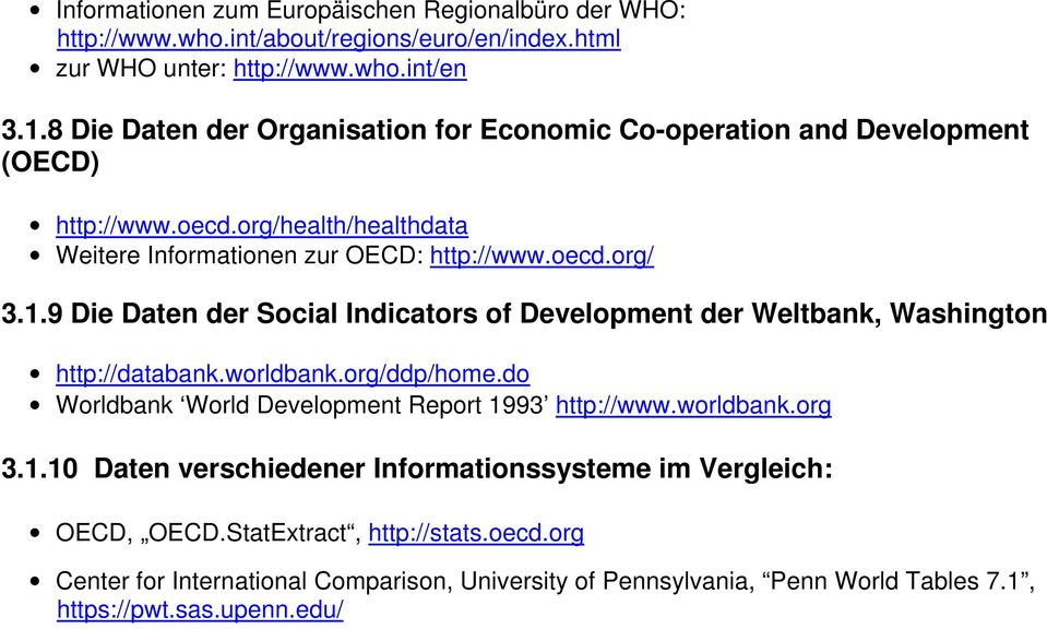 9 Die Daten der Social Indicators of Development der Weltbank, Washington http://databank.worldbank.org/ddp/home.do Worldbank World Development Report 1993 http://www.worldbank.org 3.