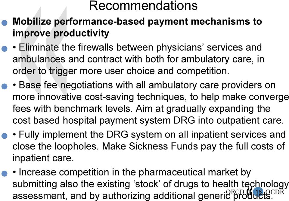 Aim at gradually expanding the cost based hospital payment system DRG into outpatient care. Fully implement the DRG system on all inpatient services and close the loopholes.