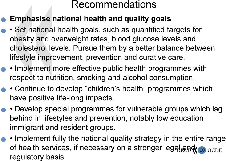 Implement more effective public health programmes with respect to nutrition, smoking and alcohol consumption.