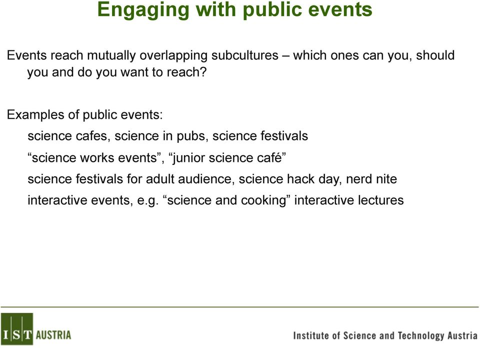 Examples of public events: science cafes, science in pubs, science festivals science works