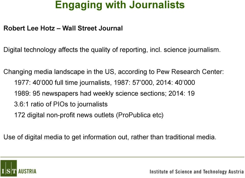 Changing media landscape in the US, according to Pew Research Center: 1977: 40 000 full time journalists, 1987: 57 000,