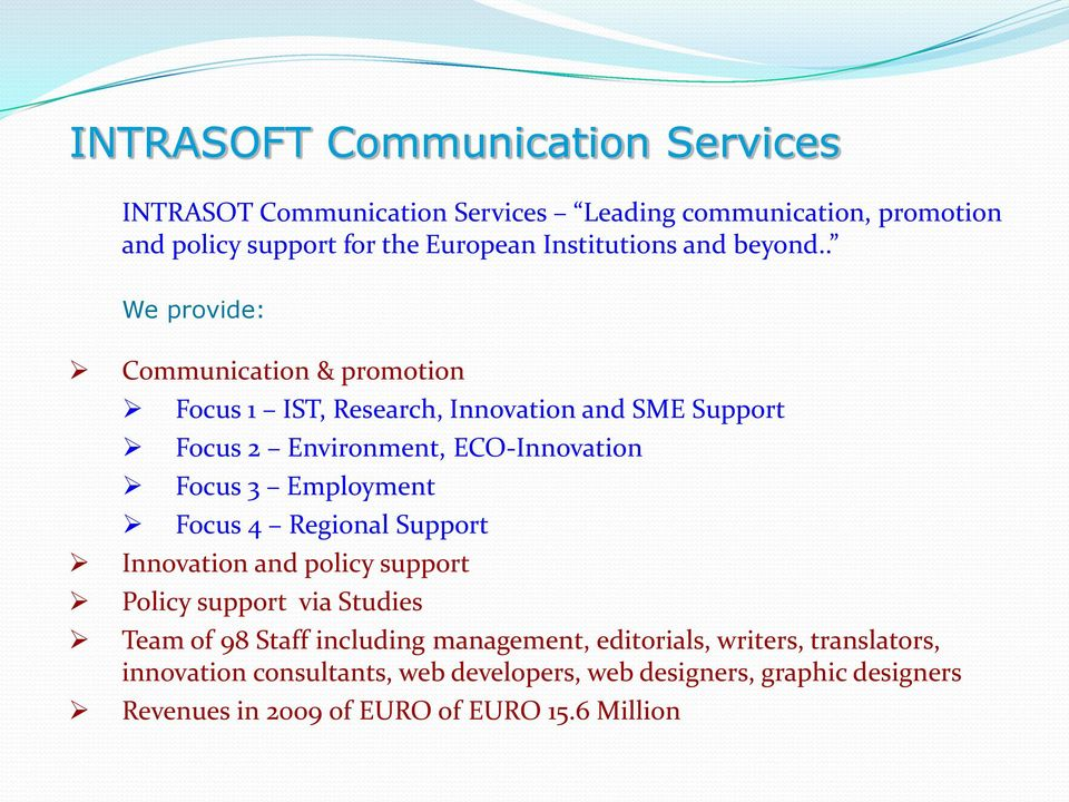 . We provide: Communication & promotion Focus 1 IST, Research, Innovation and SME Support Focus 2 Environment, ECO-Innovation Focus 3