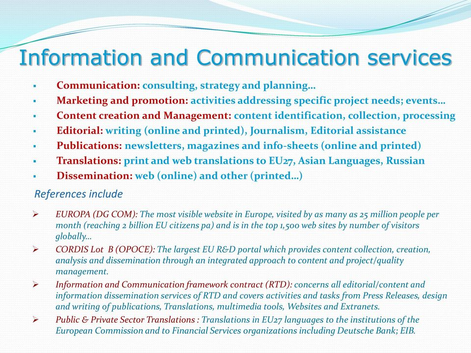 Translations: print and web translations to EU27, Asian Languages, Russian Dissemination: web (online) and other (printed ) References include EUROPA (DG COM): The most visible website in Europe,