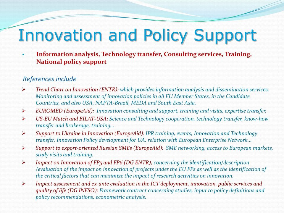 Monitoring and assessment of innovation policies in all EU Member States, in the Candidate Countries, and also USA, NAFTA-Brazil, MEDA and South East Asia.