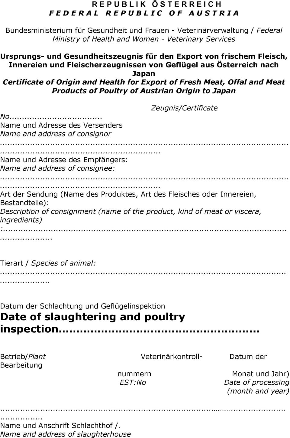 for Export of Fresh Meat, Offal and Meat Products of Poultry of Austrian Origin to Japan Zeugnis/Certificate No... Name und Adresse des Versenders Name and address of consignor.