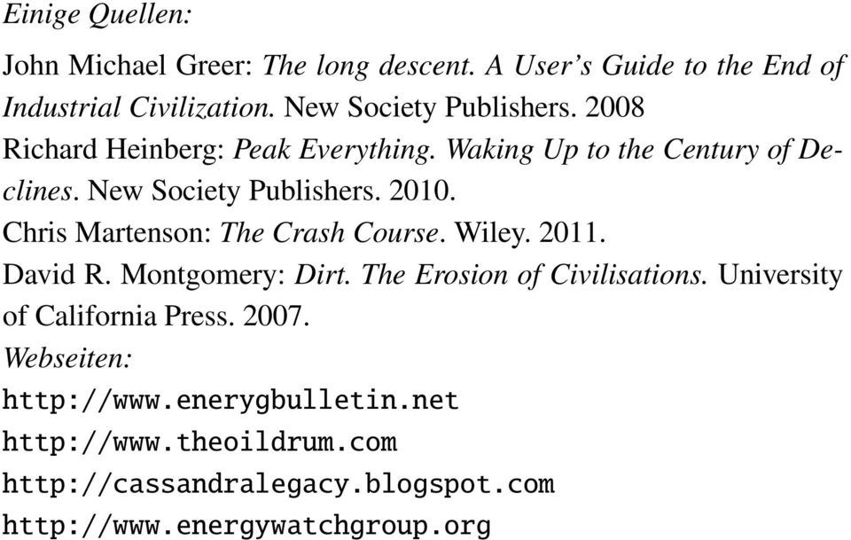 2010. Chris Martenson: The Crash Course. Wiley. 2011. David R. Montgomery: Dirt. The Erosion of Civilisations.