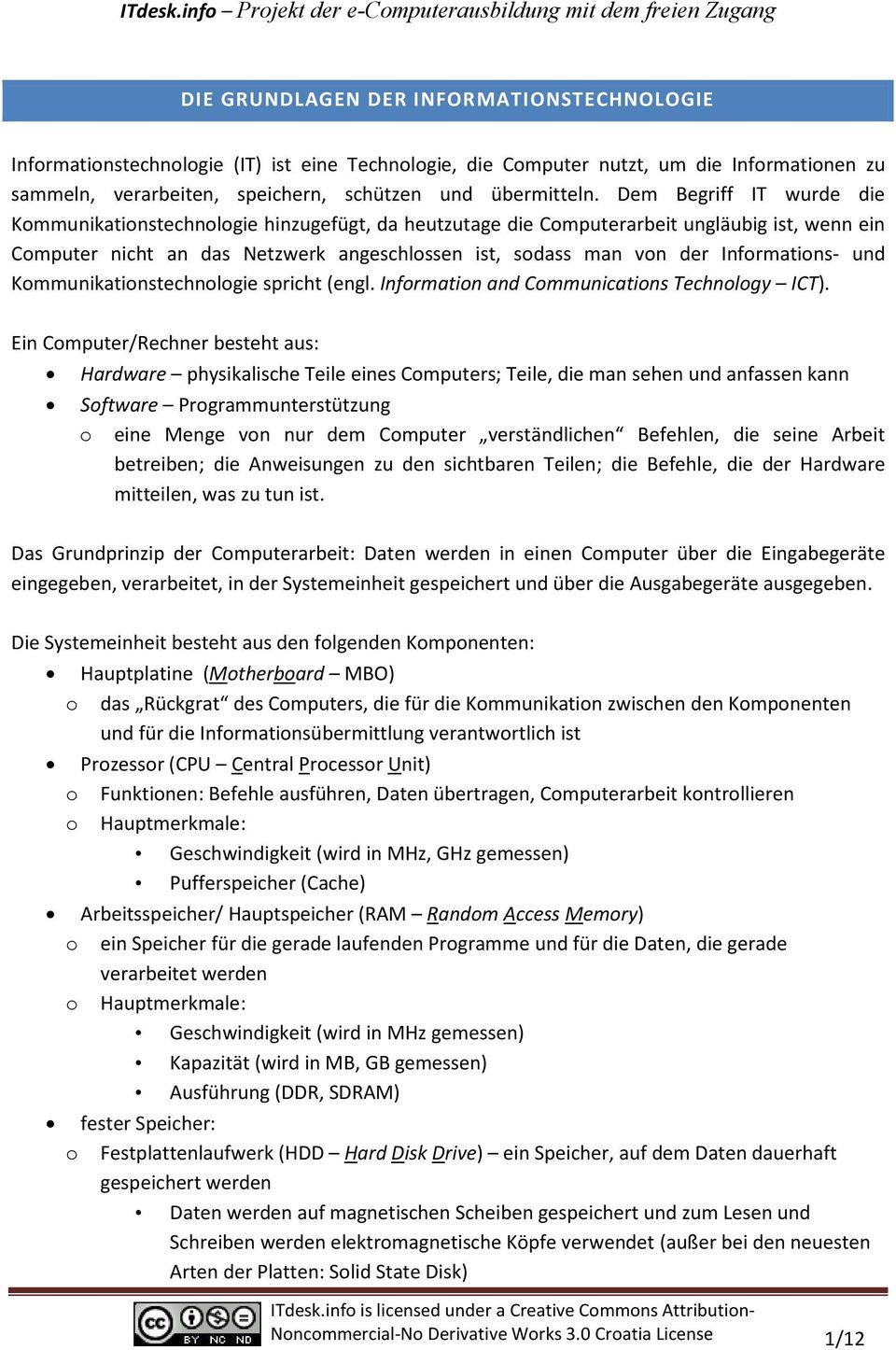 Informations- und Kommunikationstechnologie spricht (engl. Information and Communications Technology ICT).