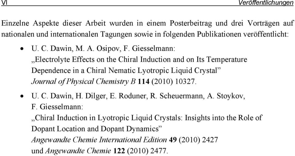 Giesselmann: Electrolyte Effects on the Chiral Induction and on Its Temperature Dependence in a Chiral Nematic Lyotropic Liquid Crystal Journal of Physical Chemistry B 114
