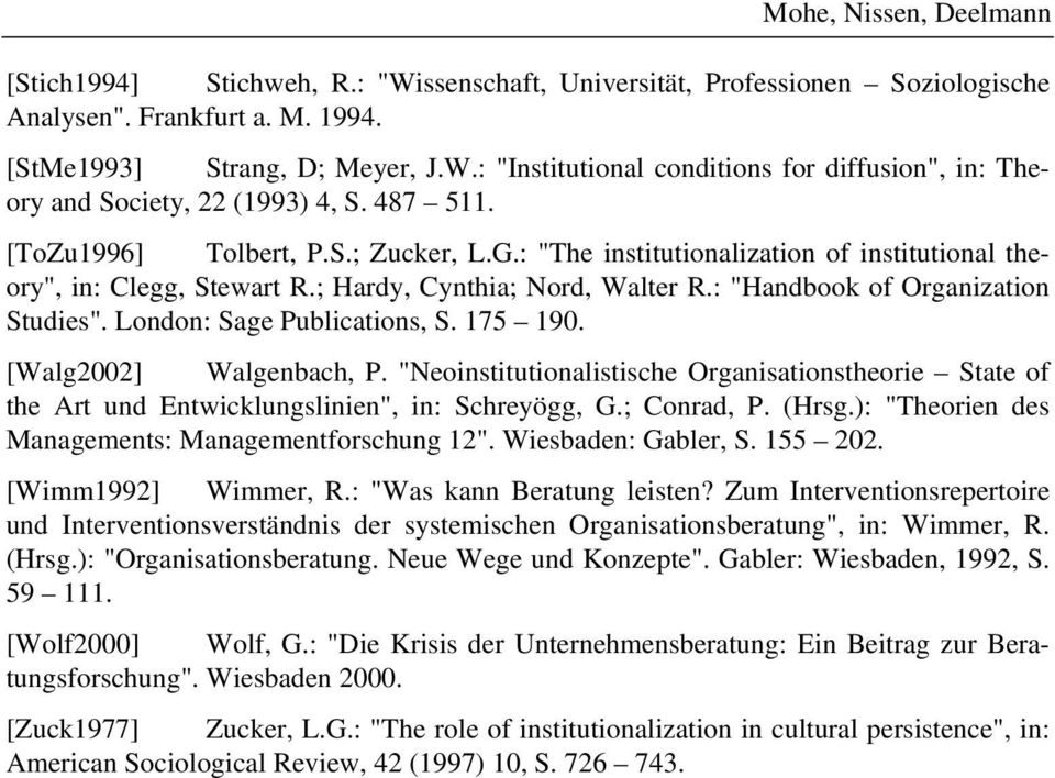 "London: Sage Publications, S. 175 190. [Walg2002] Walgenbach, P. ""Neoinstitutionalistische Organisationstheorie State of the Art und Entwicklungslinien"", in: Schreyögg, G.; Conrad, P. (Hrsg."