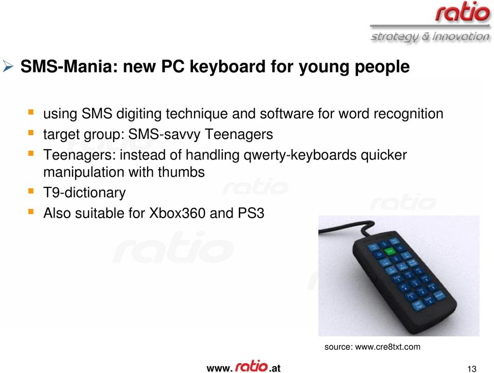 Teenagers: instead of handling qwerty-keyboards quicker manipulation with