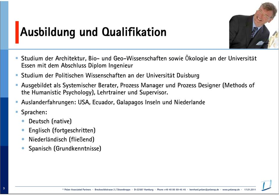 Prozess Manager und Prozess Designer (Methods of the Humanistic Psychology), Lehrtrainer und Supervisor.