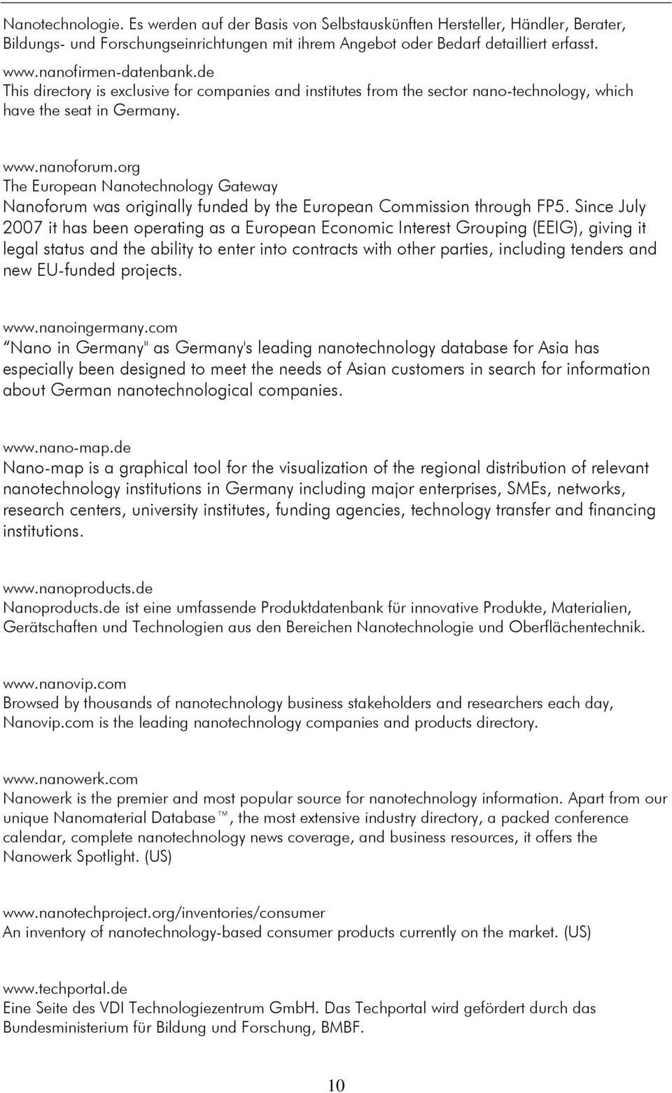 org The European Nanotechnology Gateway Nanoforum was originally funded by the European Commission through FP5.
