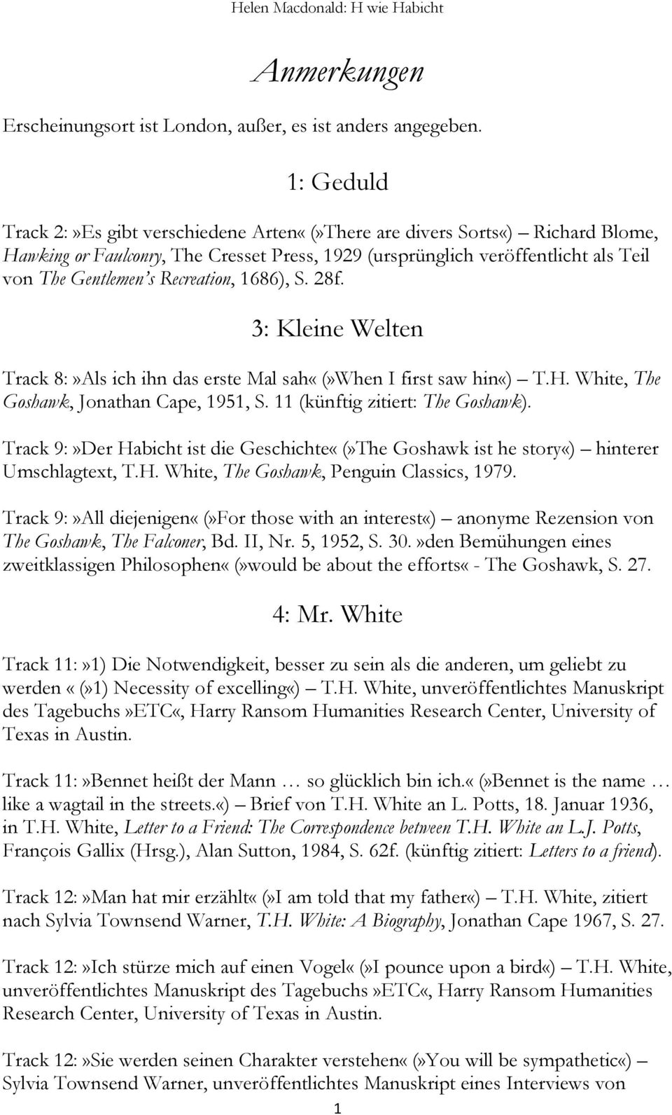 Recreation, 1686), S. 28f. 3: Kleine Welten Track 8:»Als ich ihn das erste Mal sah«(»when I first saw hin«) T.H. White, The Goshawk, Jonathan Cape, 1951, S. 11 (künftig zitiert: The Goshawk).