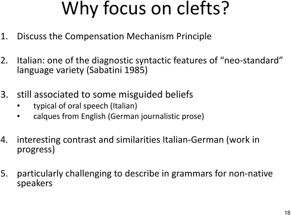 still associated to some misguided beliefs typical of oral speech (Italian) calques from English (German