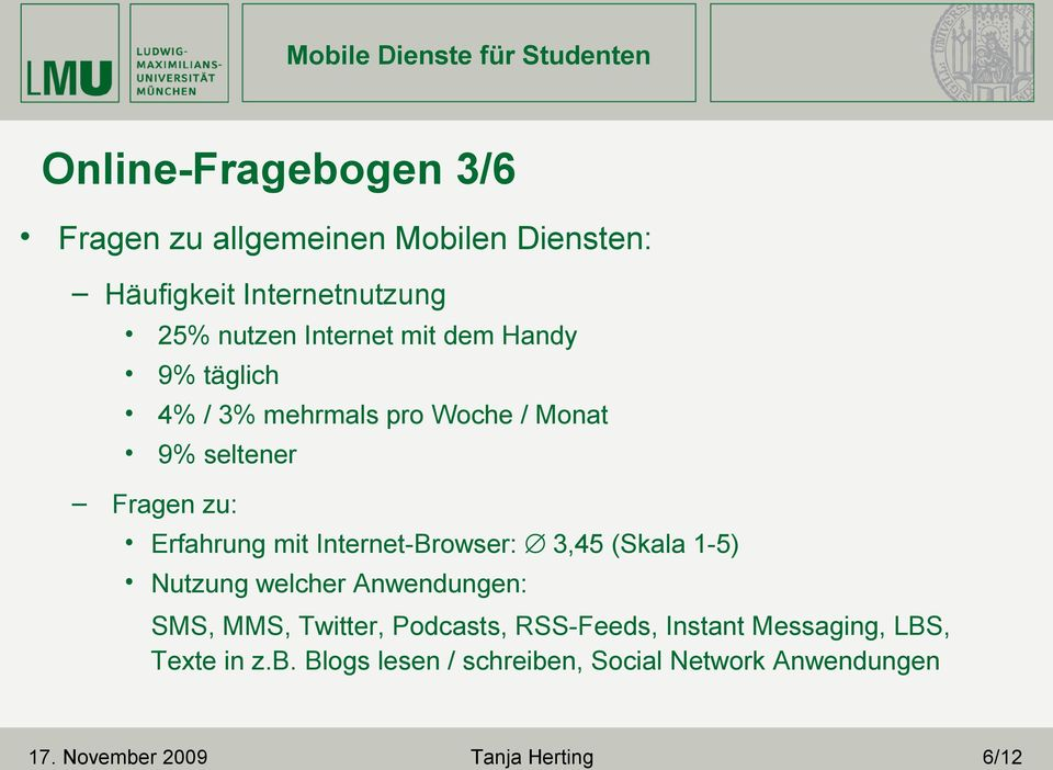Internet-Browser: 3,45 (Skala 1-5) Nutzung welcher Anwendungen: SMS, MMS, Twitter, Podcasts, RSS-Feeds,