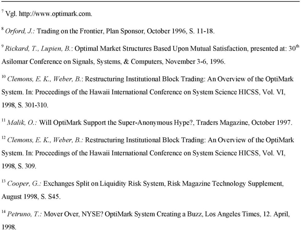 : Restructuring Institutional Block Trading: An Overview of the OptiMark System. In: Proceedings of the Hawaii International Conference on System Science HICSS, Vol. VI, 1998, S. 301-310. 11 Malik, O.
