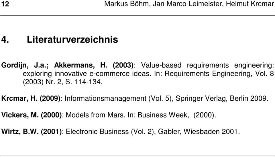 8 (2003) Nr. 2, S. 114-134. Krcmar, H. (2009): Informationsmanagement (Vol. 5), Springer Verlag, Berlin 2009.