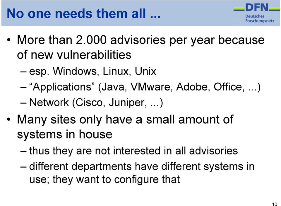 Windows, Linux, Unix Applications (Java, VMware, Adobe, Office,...) Network (Cisco, Juniper,.