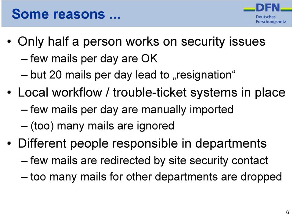 lead to resignation Local workflow / trouble-ticket systems in place few mails per day are