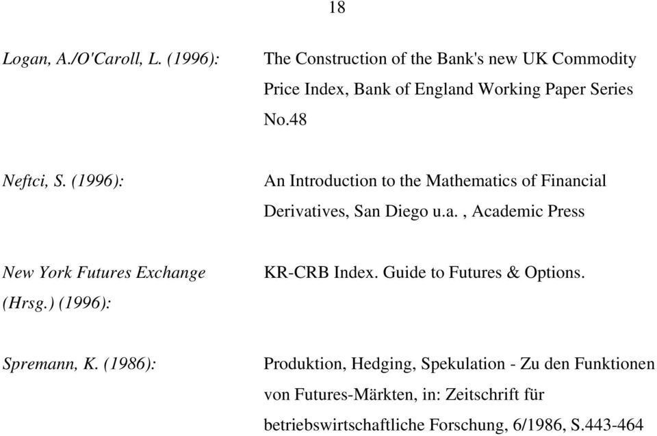 (1996): An Introduction to the Mathematics of Financial Derivatives, San Diego u.a., Academic Press New York Futures Exchange (Hrsg.
