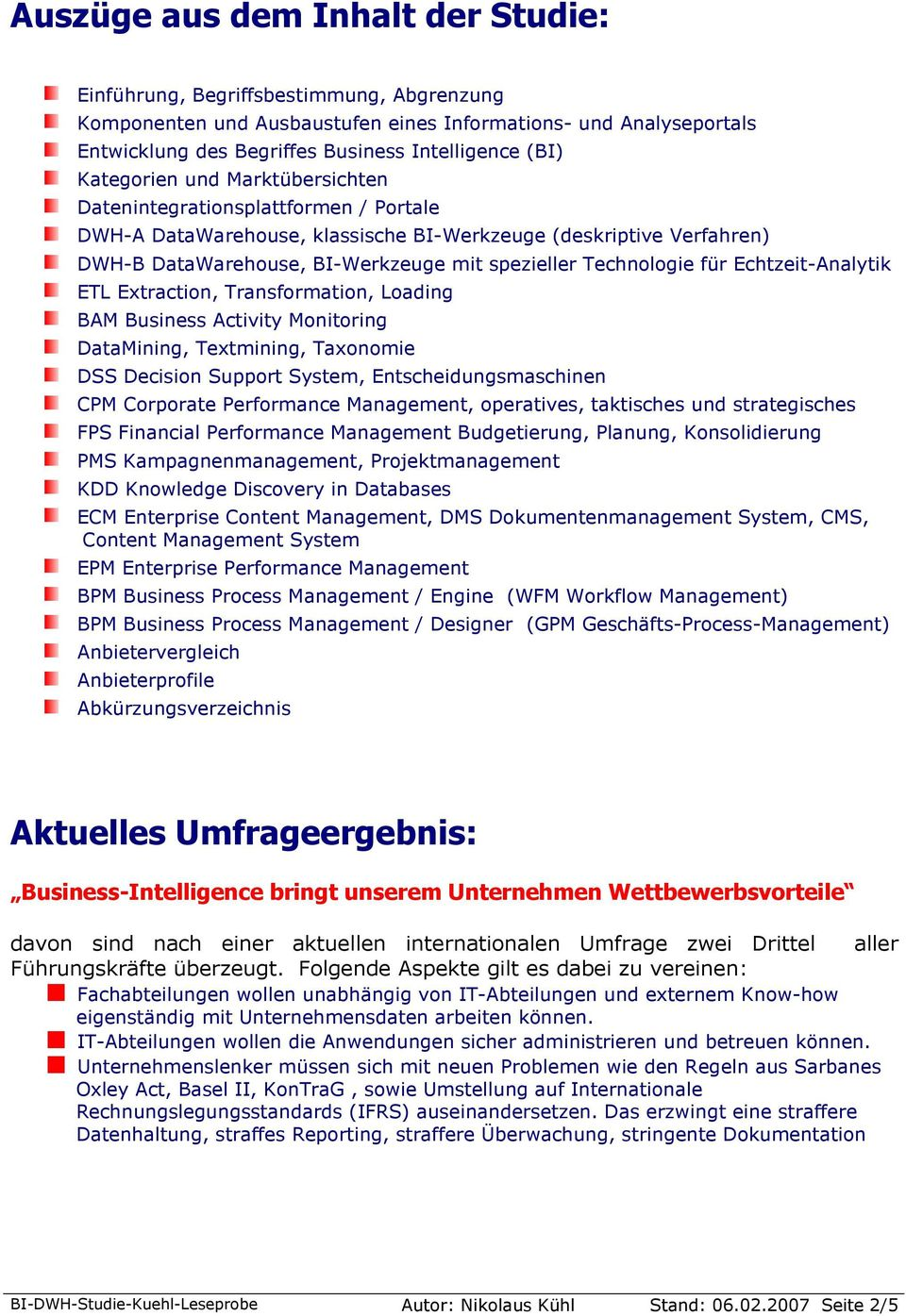 Technologie für Echtzeit-Analytik ETL Extraction, Transformation, Loading BAM Business Activity Monitoring DataMining, Textmining, Taxonomie DSS Decision Support System, Entscheidungsmaschinen CPM