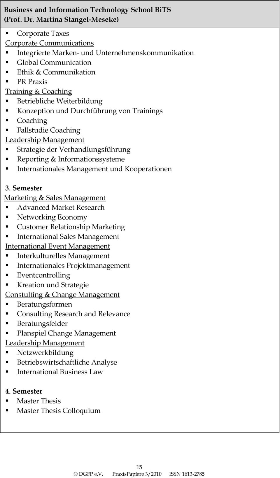KonzeptionundDurchführungvonTrainings Coaching FallstudieCoaching LeadershipManagement StrategiederVerhandlungsführung Reporting&Informationssysteme InternationalesManagementundKooperationen 3.