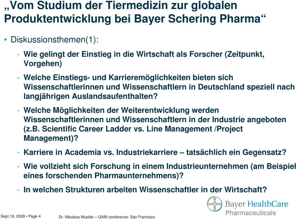 - Welche Möglichkeiten der Weiterentwicklung werden Wissenschaftlerinnen und Wissenschaftlern in der Industrie angeboten (z.b. Scientific Career Ladder vs.