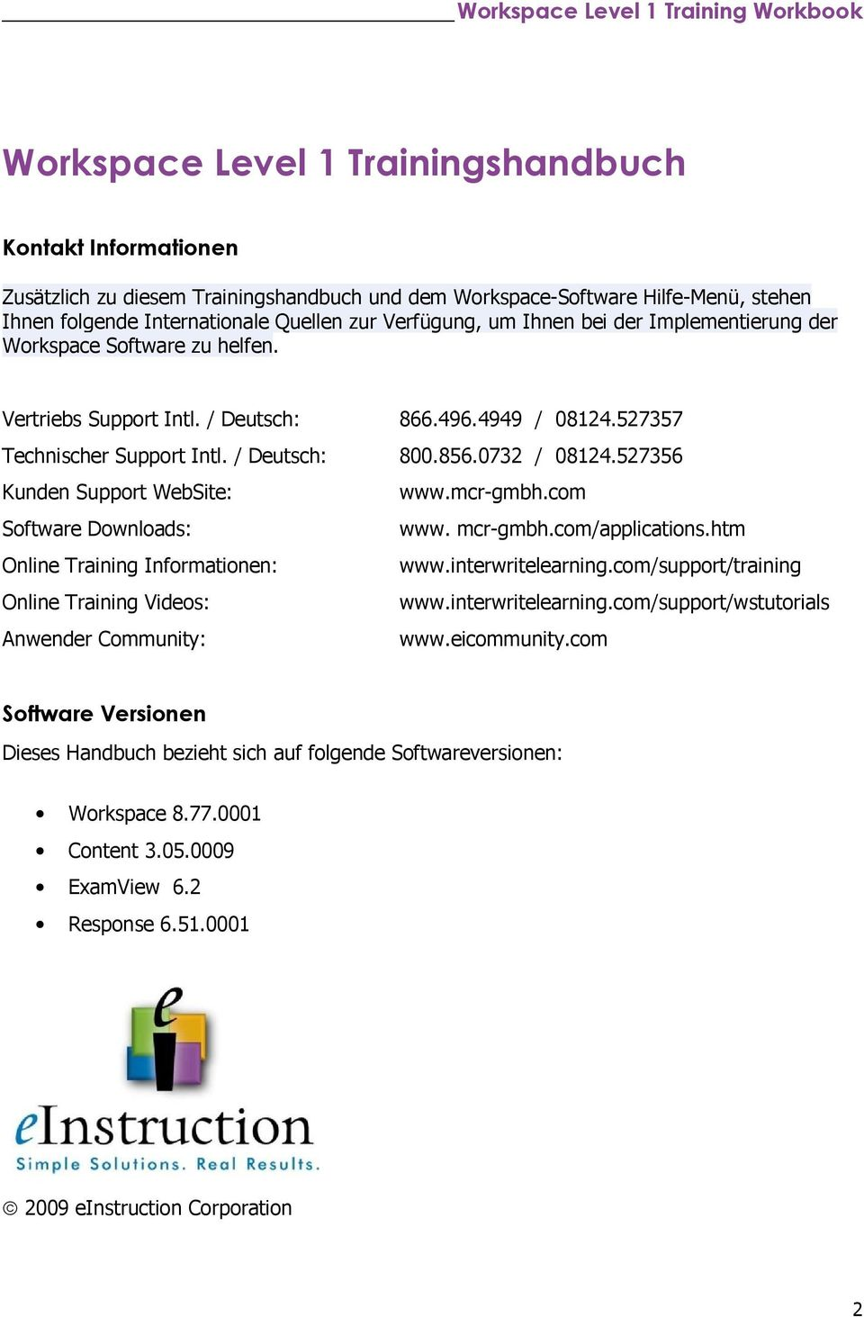 527356 Kunden Support WebSite: www.mcr-gmbh.com Software Downloads: www. mcr-gmbh.com/applications.htm Online Training Informationen: www.interwritelearning.