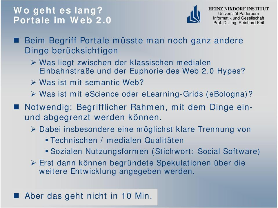 Web 2.0 Hypes? Was ist mit semantic Web? Was ist mit escience oder elearning-grids (ebologna)?