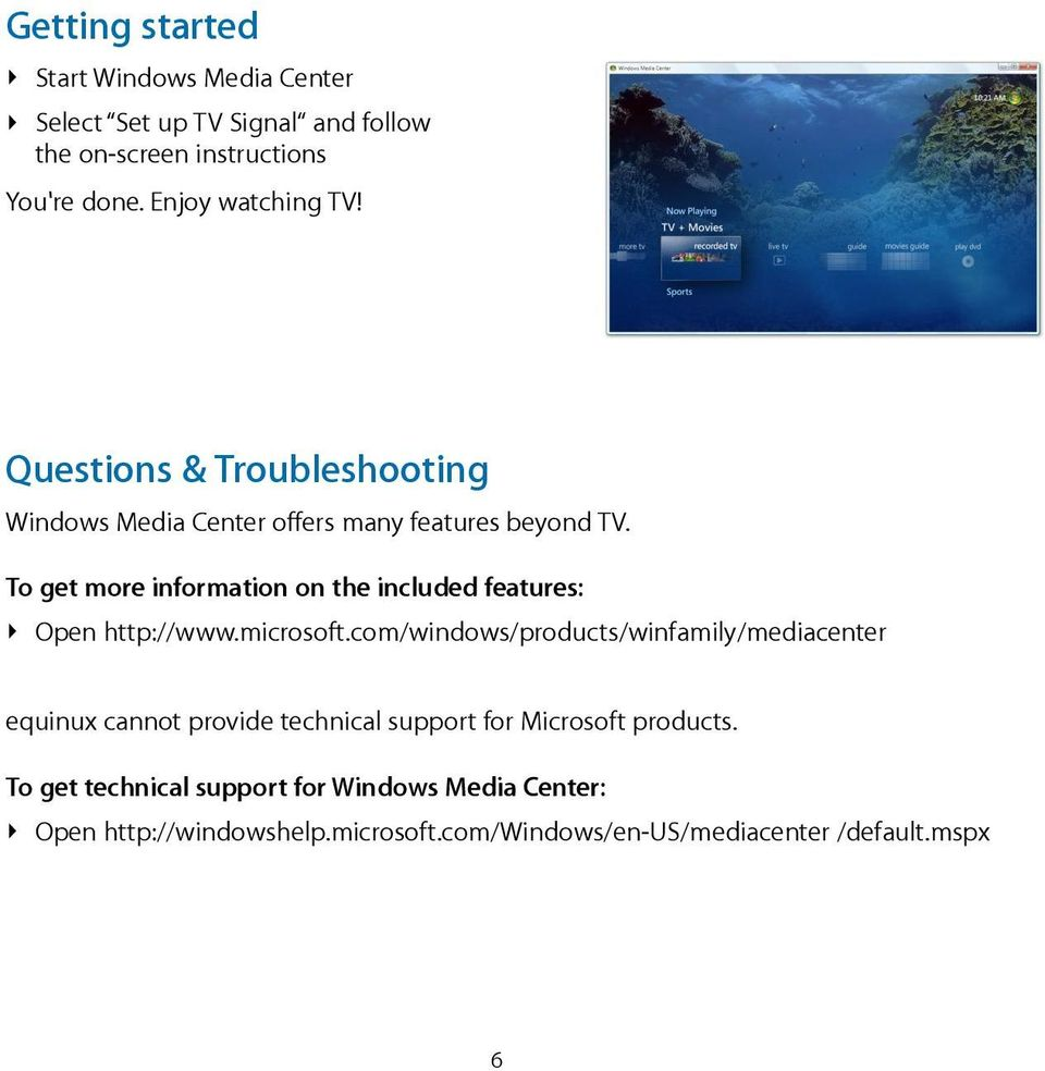 To get more information on the included features: Open http://www.microsoft.