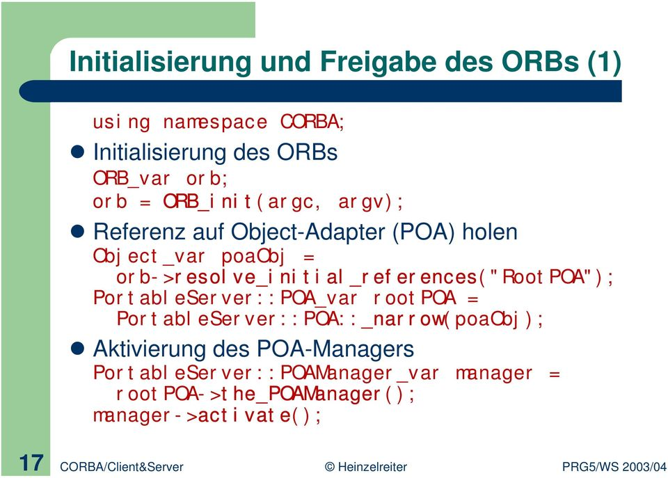"orb->resolve_initial_references(""rootpoa""); PortableServer::POA_var rootpoa ="