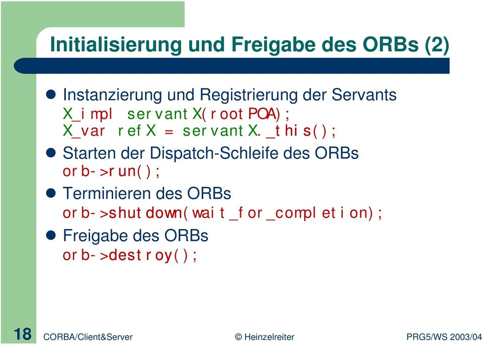 _this(); Starten der Dispatch-Schleife des ORBs orb->run(); Terminieren des