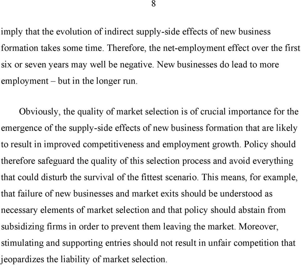 Obviously, the quality of market selection is of crucial importance for the emergence of the supply-side effects of new business formation that are likely to result in improved competitiveness and