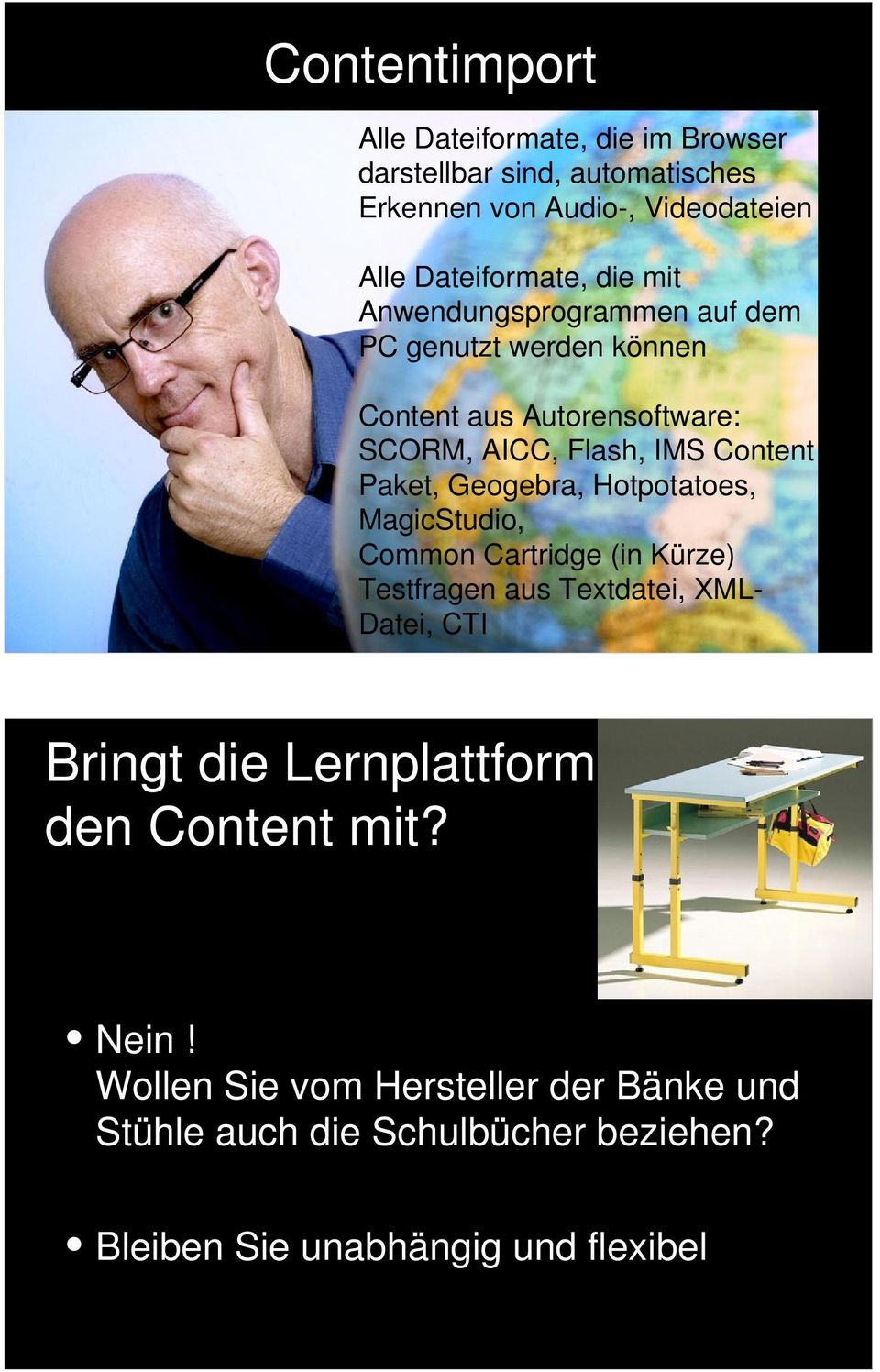 jpg Content aus Autorensoftware: SCORM, AICC, Flash, IMS Content Paket, Geogebra, Hotpotatoes, MagicStudio, Common Cartridge (in Kürze) Testfragen