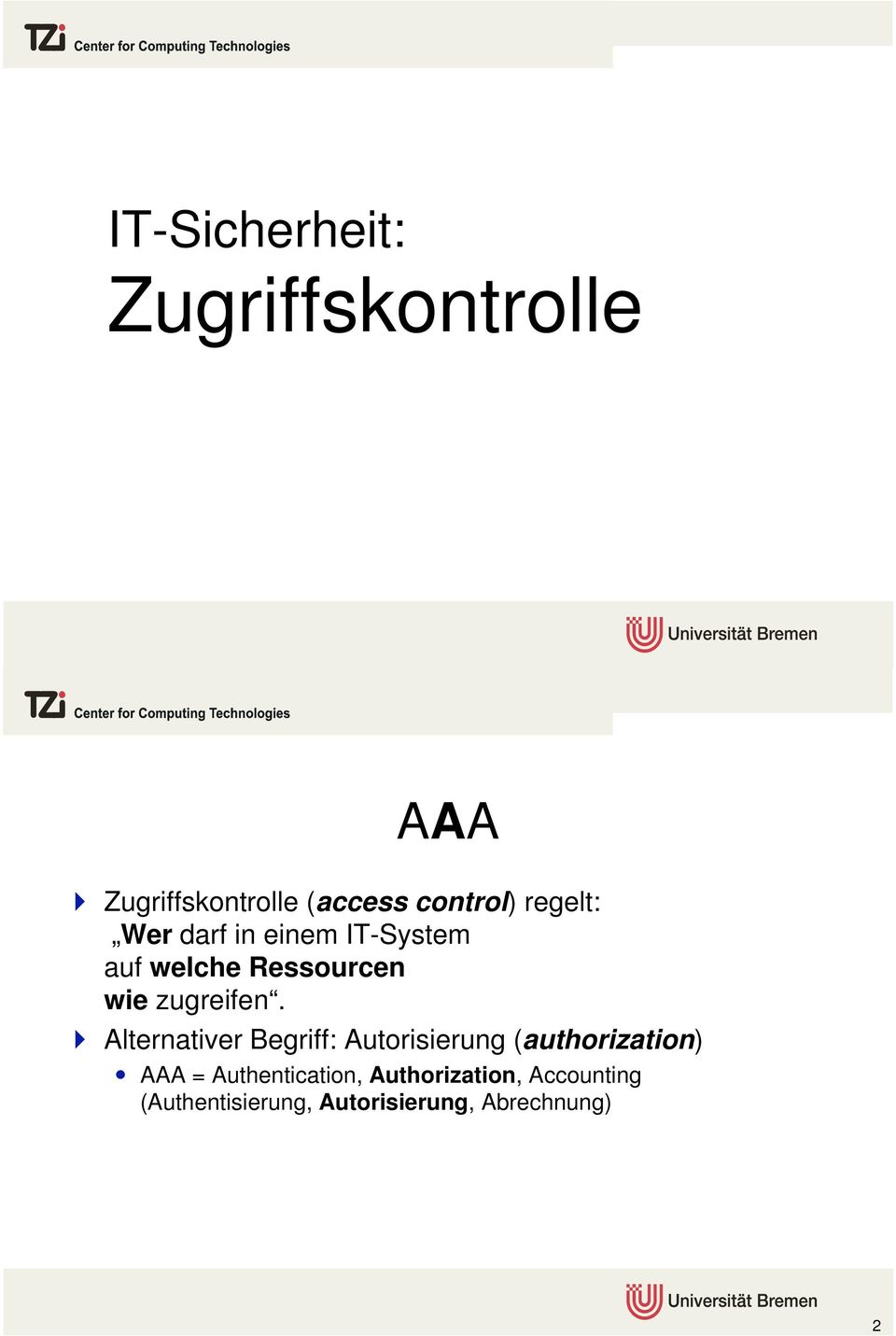 Alternativer Begriff: Autorisierung (authorization) AAA =