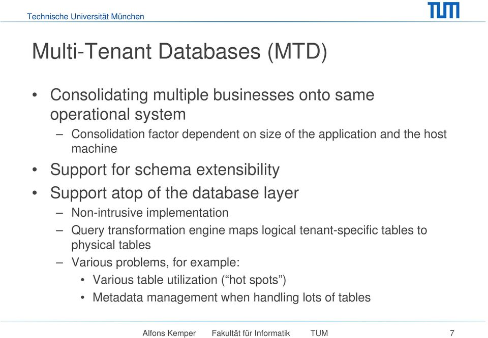 implementation Query transformation engine maps logical tenant-specific tables to physical tables Various problems, for example: