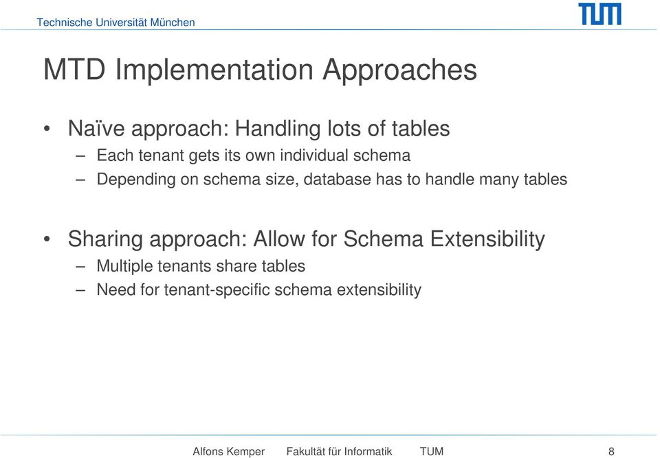 tables Sharing approach: Allow for Schema Extensibility Multiple tenants share tables