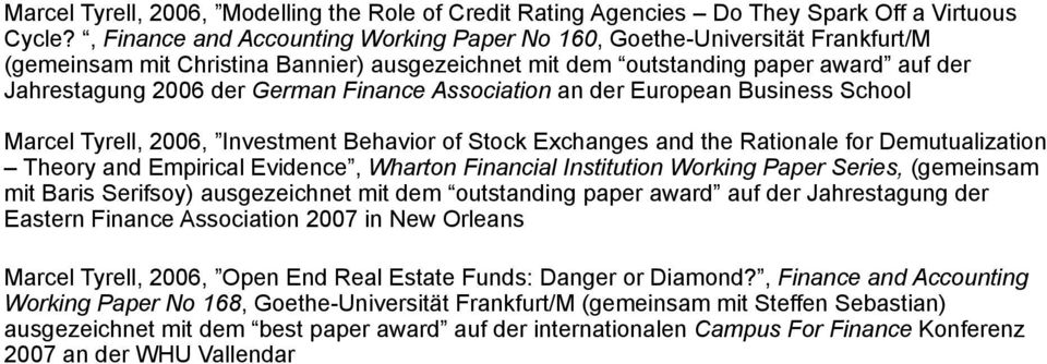 Finance Association an der European Business School Marcel Tyrell, 2006, Investment Behavior of Stock Exchanges and the Rationale for Demutualization Theory and Empirical Evidence, Wharton Financial