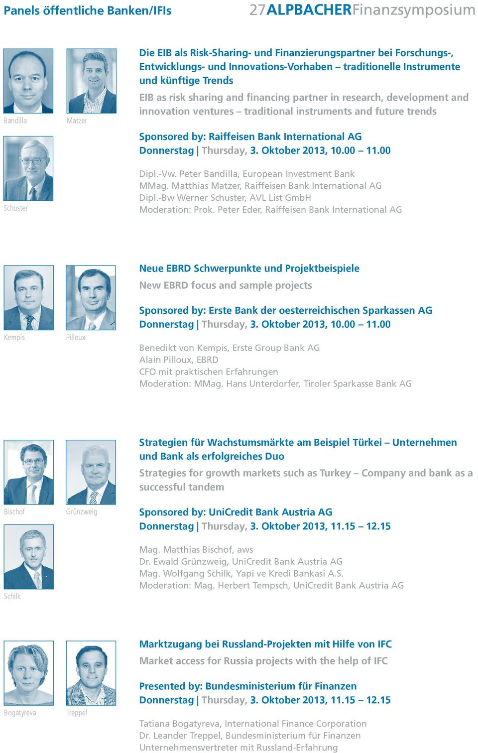 Donnerstag Thursday, 3. Oktober 2013, 10.00 11.00 Dipl.-Vw. Peter Bandilla, European Investment Bank MMag. Matthias Matzer, Raiffeisen Bank International AG Dipl.