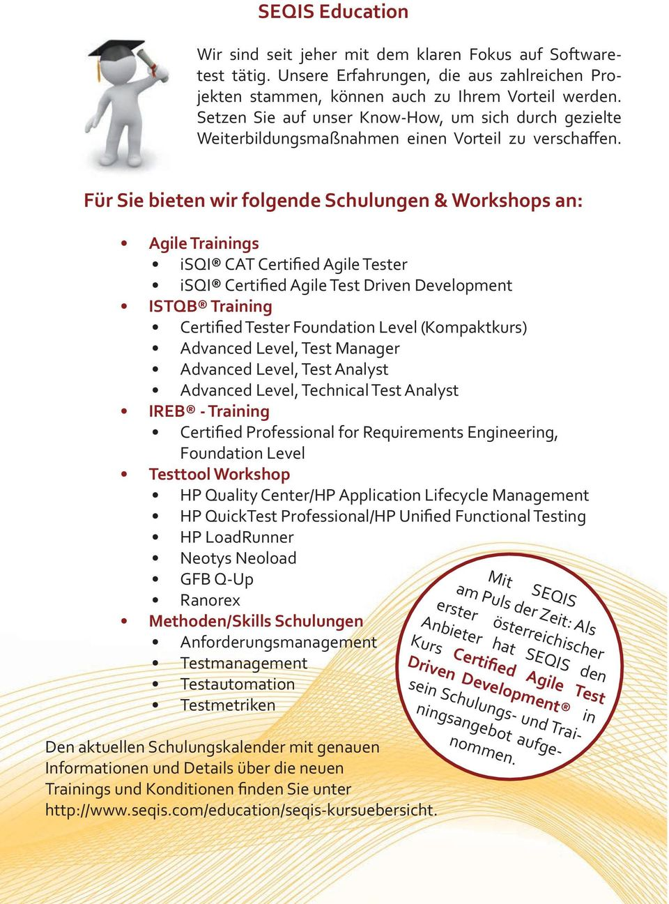 Für Sie bieten wir folgende Schulungen & Workshops an: Agile Trainings isqi CAT Certified Agile Tester isqi Certified Agile Test Driven Development ISTQB Training Certified Tester Foundation Level