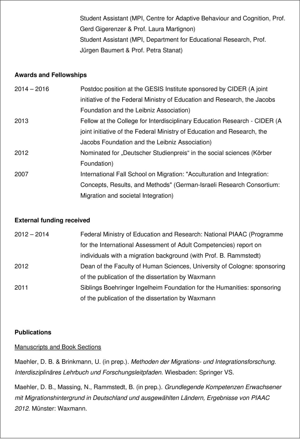 Petra Stanat) Awards and Fellowships 2014 2016 Postdoc position at the GESIS Institute sponsored by CIDER (A joint initiative of the Federal Ministry of Education and Research, the Jacobs Foundation