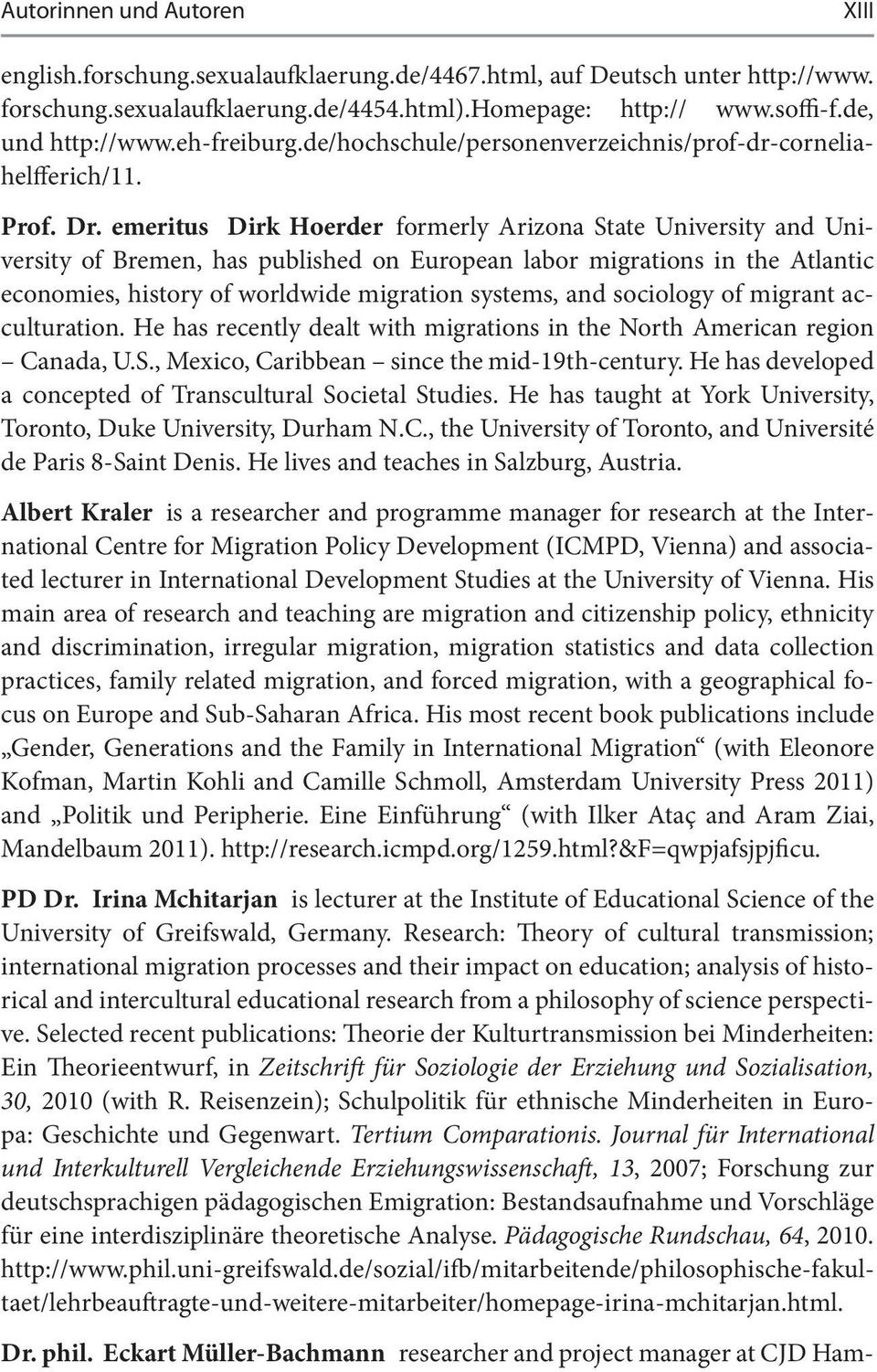 emeritus Dirk Hoerder formerly Arizona State University and University of Bremen, has published on European labor migrations in the Atlantic economies, history of worldwide migration systems, and