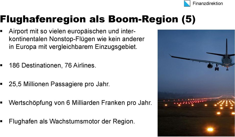 Einzugsgebiet. Finanzdirektion 186 Destinationen, 76 Airlines.
