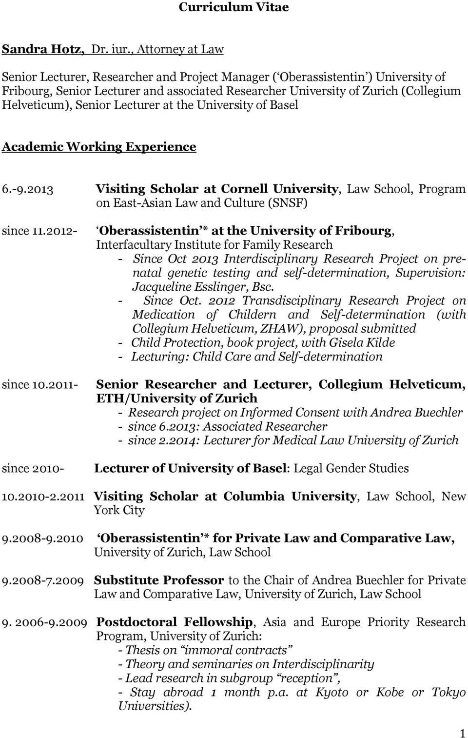 Senior Lecturer at the University of Basel Academic Working Experience 6.-9.2013 Visiting Scholar at Cornell University, Law School, Program on East-Asian Law and Culture (SNSF) since 11.