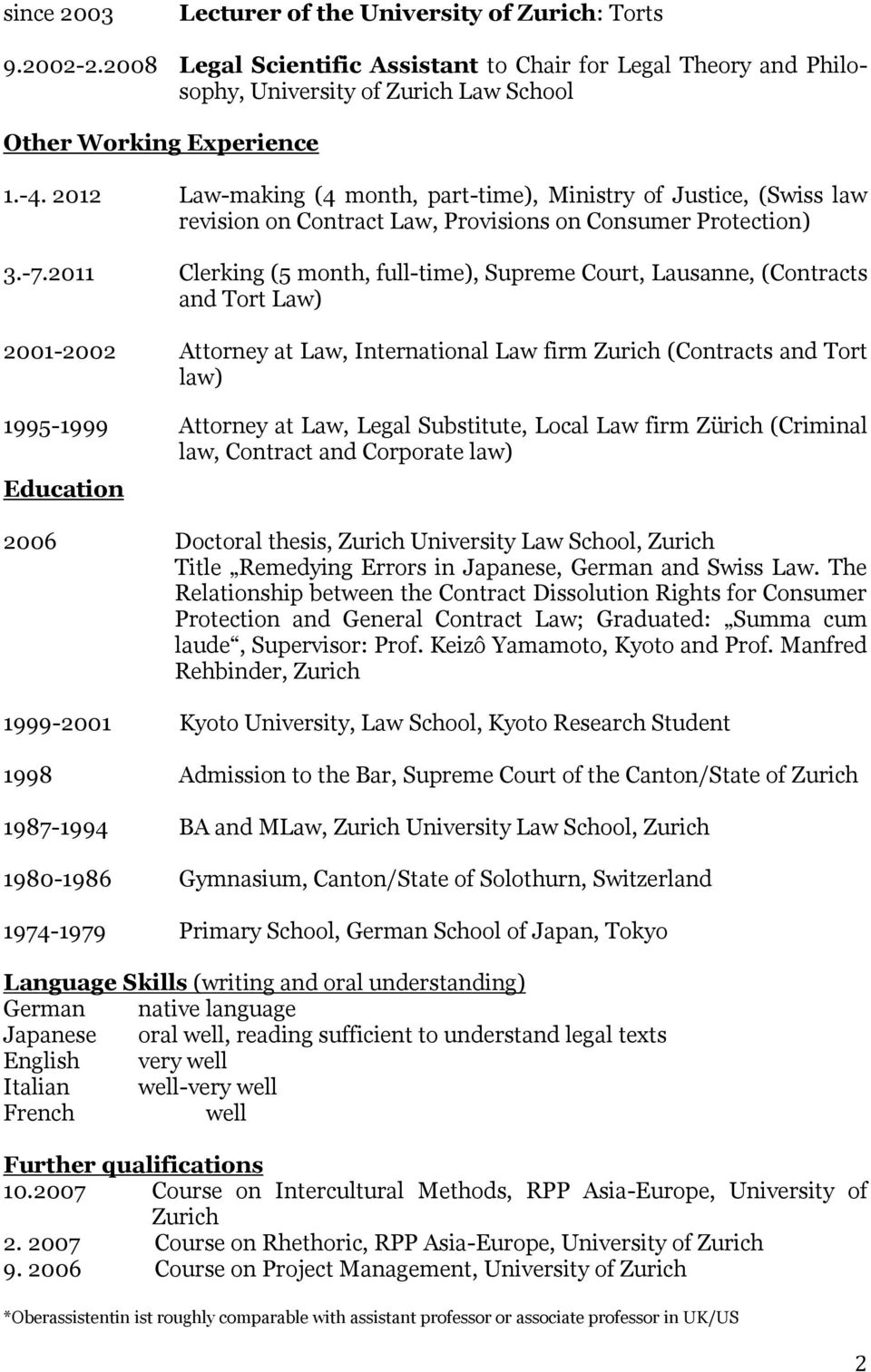 2011 Clerking (5 month, full-time), Supreme Court, Lausanne, (Contracts and Tort Law) 2001-2002 Attorney at Law, International Law firm Zurich (Contracts and Tort law) 1995-1999 Attorney at Law,